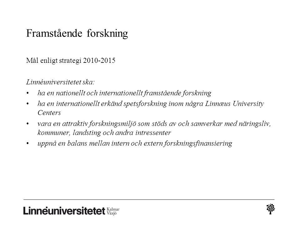 Framstående forskning Mål enligt strategi 2010-2015 Linnéuniversitetet ska: ha en nationellt och internationellt framstående forskning ha en internati