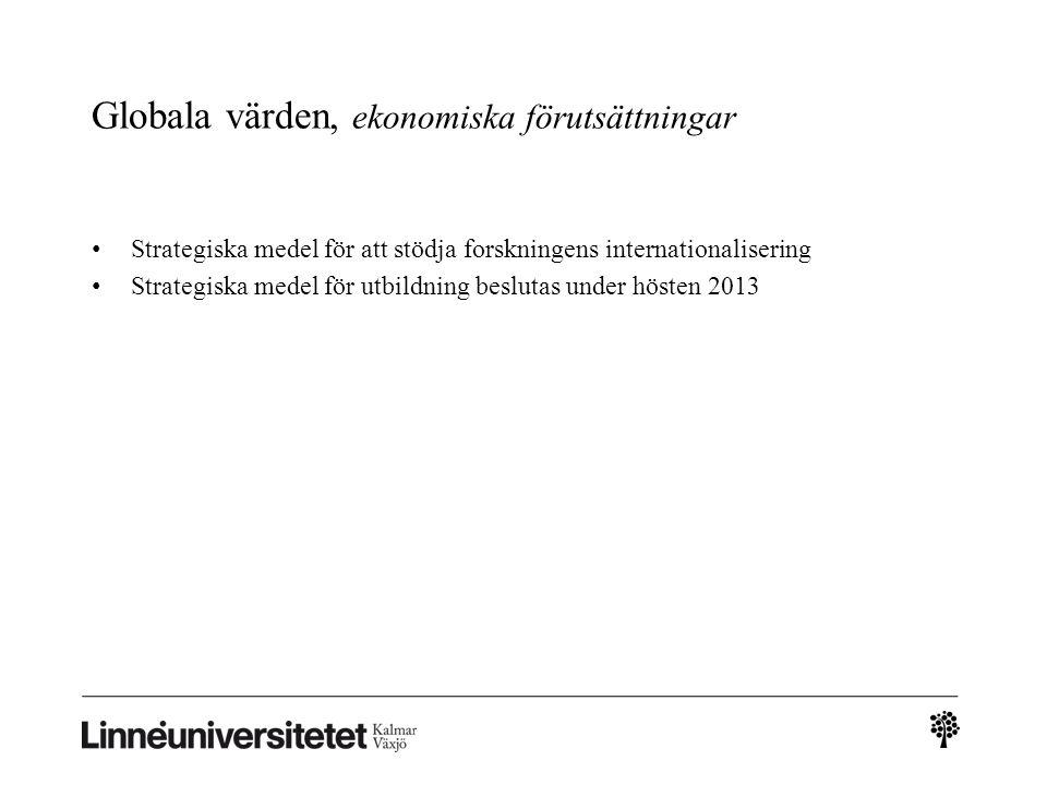 Globala värden, ekonomiska förutsättningar Strategiska medel för att stödja forskningens internationalisering Strategiska medel för utbildning beslutas under hösten 2013