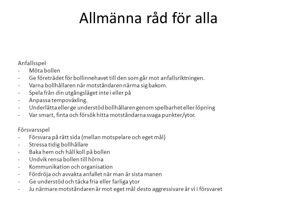 Allmänna råd för alla Anfallsspel -Möta bollen -Ge företrädet för bollinnehavet till den som går mot anfallsriktningen. -Varna bollhållaren när motstå