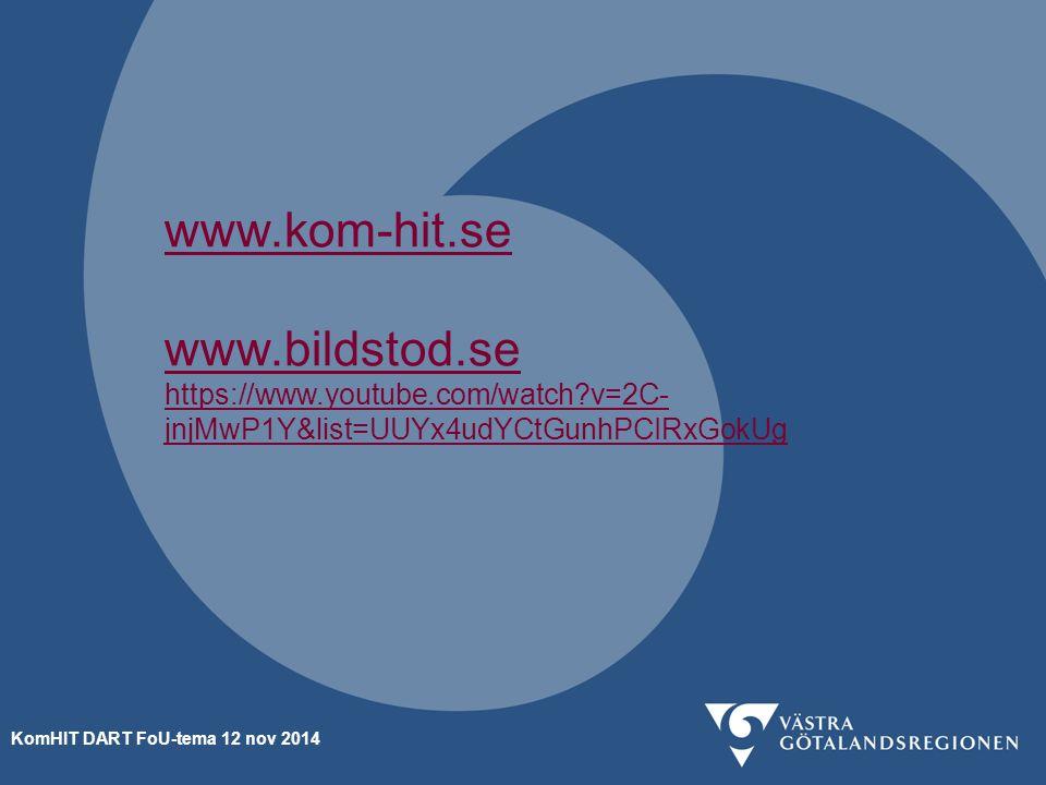 www.kom-hit.se www.bildstod.se https://www.youtube.com/watch?v=2C- jnjMwP1Y&list=UUYx4udYCtGunhPCIRxGokUg KomHIT DART FoU-tema 12 nov 2014