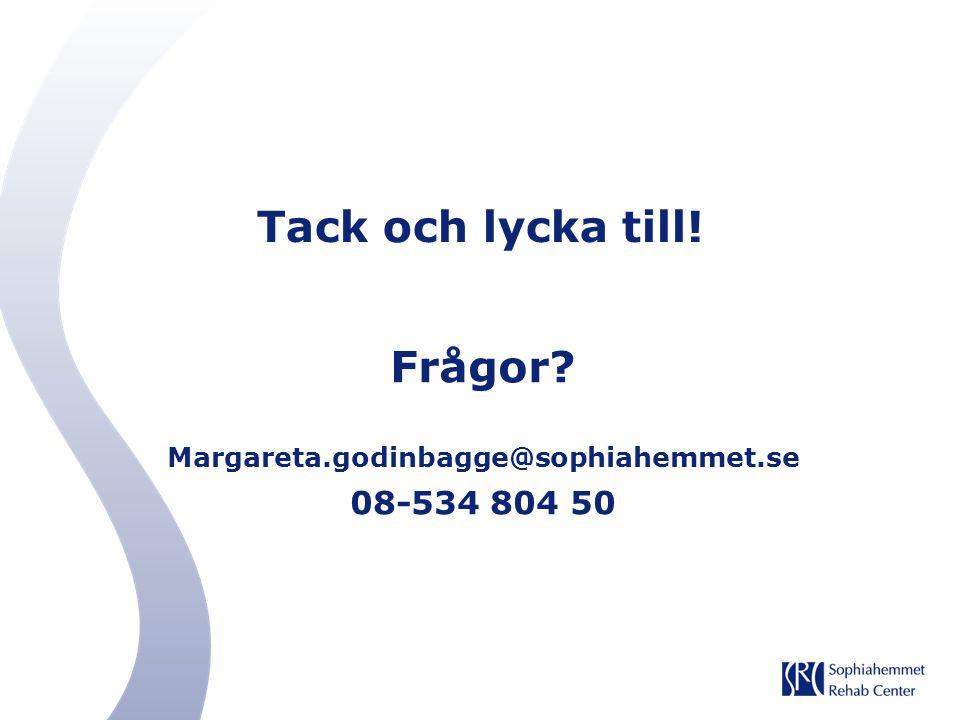 Tack och lycka till! Frågor? Margareta.godinbagge@sophiahemmet.se 08-534 804 50
