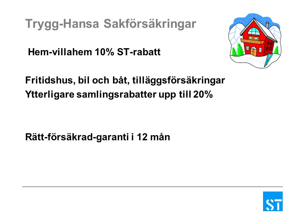 Trygg-Hansa Sakförsäkringar Hem-villahem 10% ST-rabatt Fritidshus, bil och båt, tilläggsförsäkringar Ytterligare samlingsrabatter upp till 20% Rätt-fö