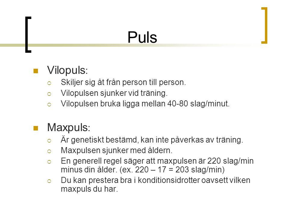 Puls Vilopuls :  Skiljer sig åt från person till person.  Vilopulsen sjunker vid träning.  Vilopulsen bruka ligga mellan 40-80 slag/minut. Maxpuls