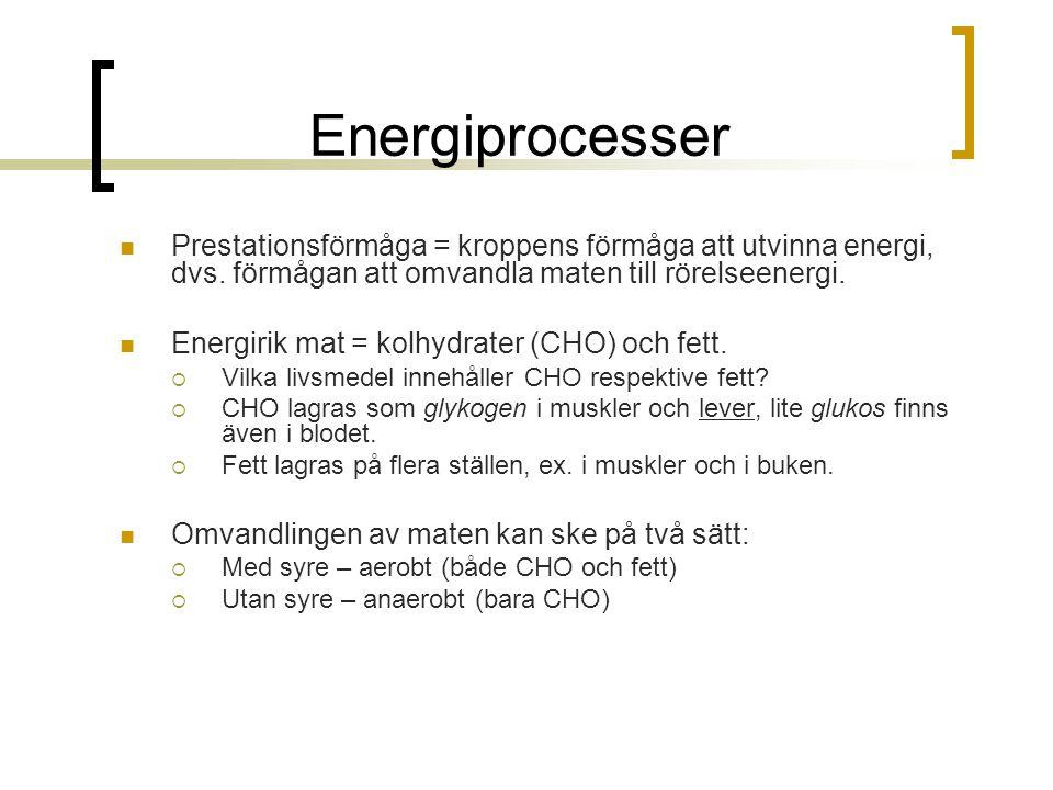 Energiprocesser Prestationsförmåga = kroppens förmåga att utvinna energi, dvs. förmågan att omvandla maten till rörelseenergi. Energirik mat = kolhydr