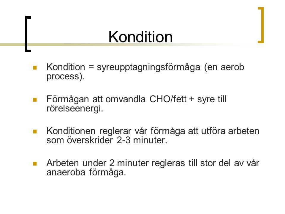 Kondition Kondition = syreupptagningsförmåga (en aerob process). Förmågan att omvandla CHO/fett + syre till rörelseenergi. Konditionen reglerar vår fö
