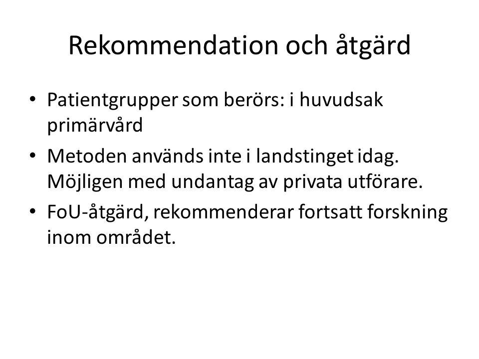 Rekommendation och åtgärd Patientgrupper som berörs: i huvudsak primärvård Metoden används inte i landstinget idag. Möjligen med undantag av privata u