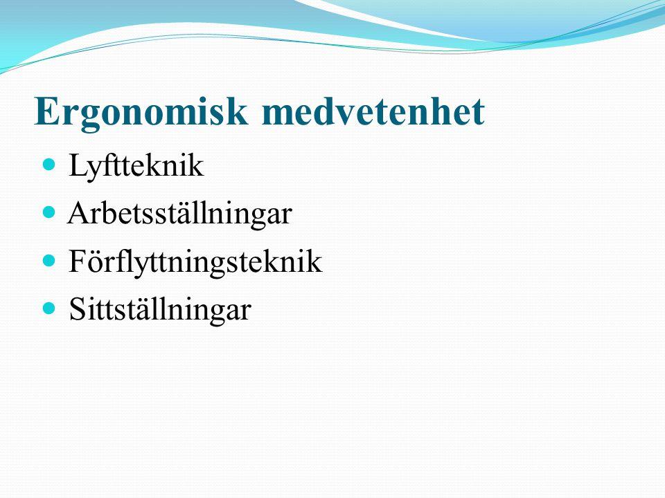 Ergonomisk medvetenhet Lyftteknik Arbetsställningar Förflyttningsteknik Sittställningar