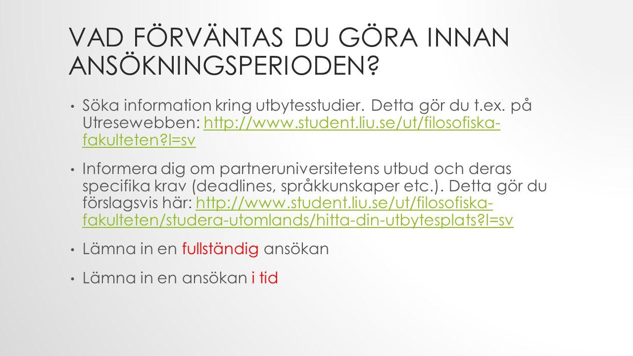 VAD FÖRVÄNTAS DU GÖRA INNAN ANSÖKNINGSPERIODEN? Söka information kring utbytesstudier. Detta gör du t.ex. på Utresewebben: http://www.student.liu.se/u
