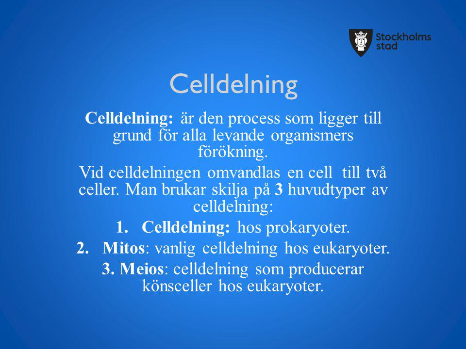 Celldelning Celldelning: är den process som ligger till grund för alla levande organismers förökning. Vid celldelningen omvandlas en cell till två cel