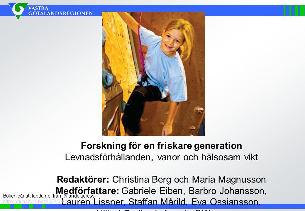 Forskning för en friskare generation Levnadsförhållanden, vanor och hälsosam vikt Redaktörer: Christina Berg och Maria Magnusson Medförfattare: Gabrie