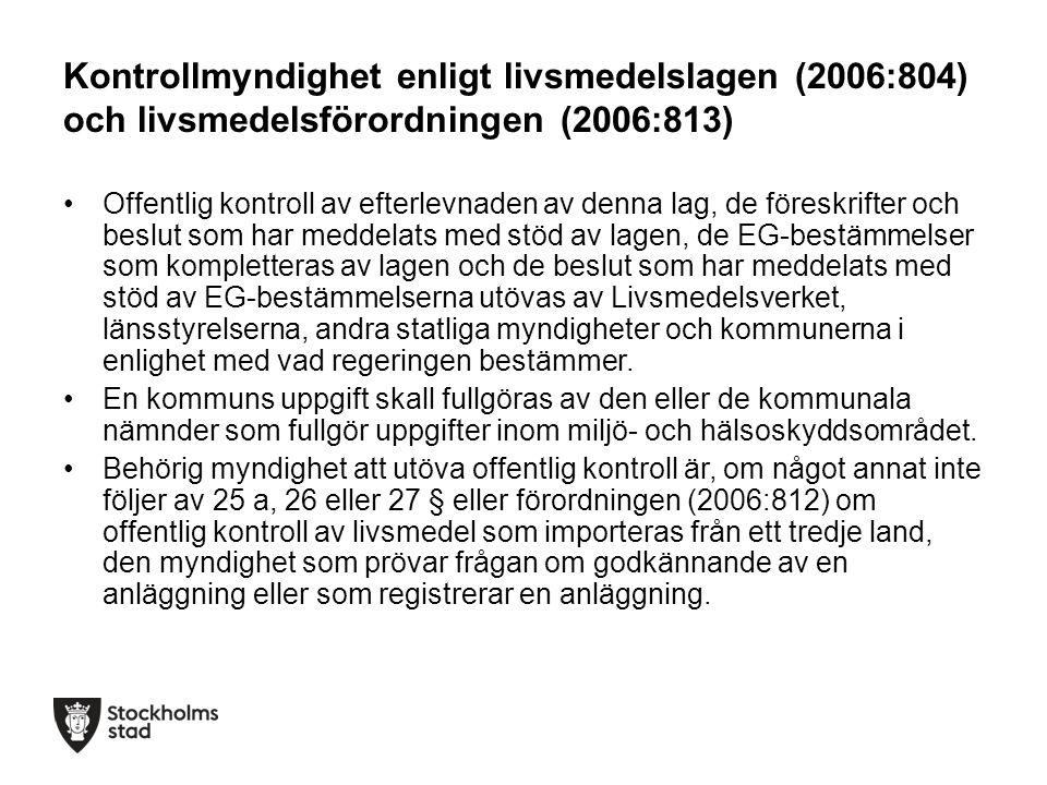 Kontrollmyndighet enligt livsmedelslagen (2006:804) och livsmedelsförordningen (2006:813) Offentlig kontroll av efterlevnaden av denna lag, de föreskrifter och beslut som har meddelats med stöd av lagen, de EG-bestämmelser som kompletteras av lagen och de beslut som har meddelats med stöd av EG-bestämmelserna utövas av Livsmedelsverket, länsstyrelserna, andra statliga myndigheter och kommunerna i enlighet med vad regeringen bestämmer.