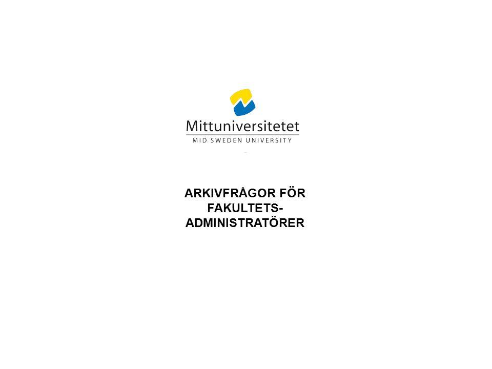 ARKIVFRÅGOR FÖR FAKULTETS- ADMINISTRATÖRER.