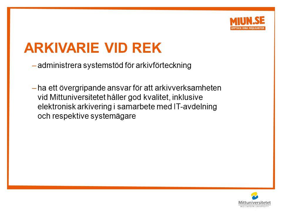 ARKIVARIE VID REK –administrera systemstöd för arkivförteckning –ha ett övergripande ansvar för att arkivverksamheten vid Mittuniversitetet håller god
