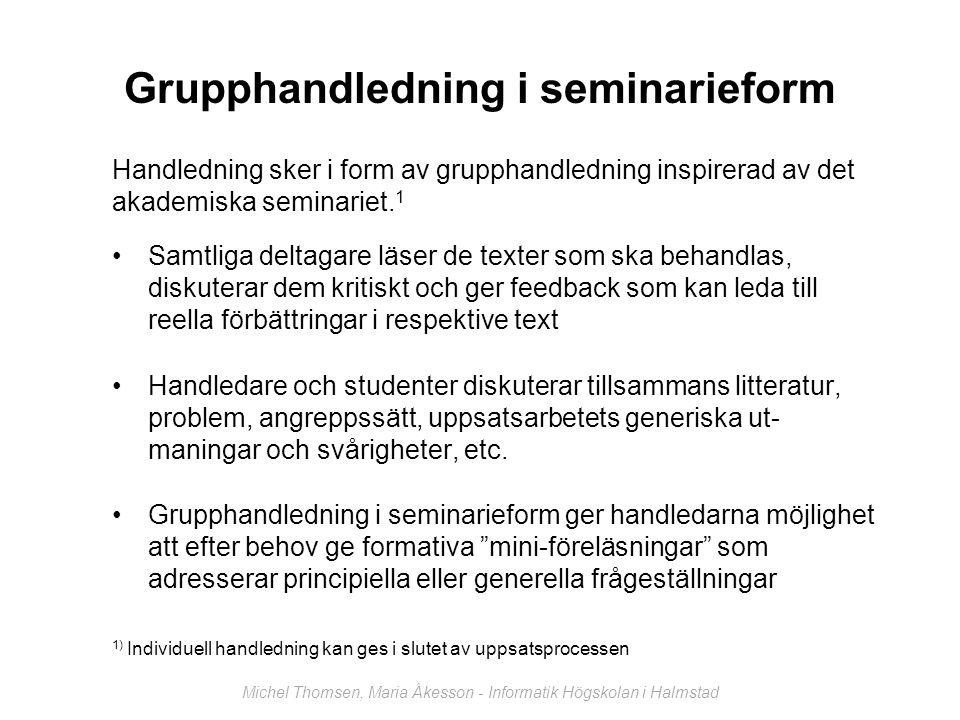 Examination 1(2) Michel Thomsen, Maria Åkesson - Informatik Högskolan i Halmstad Studenterna genomför uppsatsarbetet i par eller enskilt Vid examinationen introducerar och försvarar studenten sin uppsats (eller den uppsats hon varit med och författat) Om en uppsats författats av två personer åtskiljs de i tid eller rum under examinationen och examineras var för sig (minst två lärare, dvs en examinator och en medbedömare, är närvarande)
