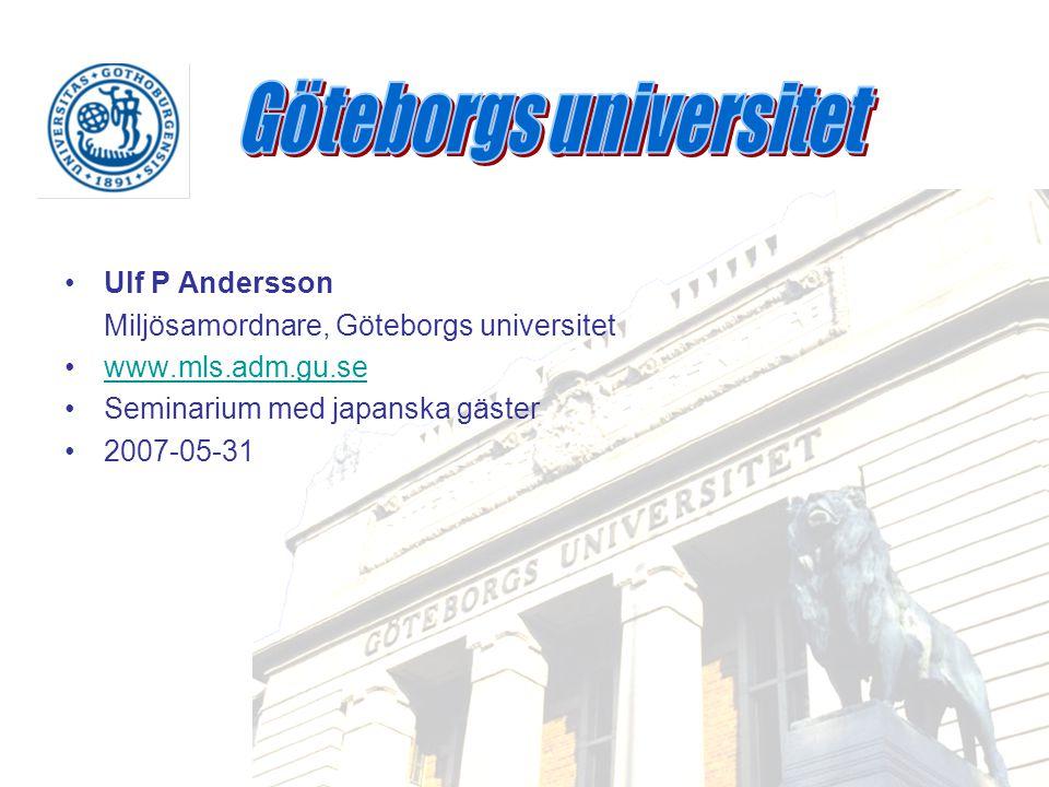 Ulf P Andersson Miljösamordnare, Göteborgs universitet www.mls.adm.gu.se Seminarium med japanska gäster 2007-05-31