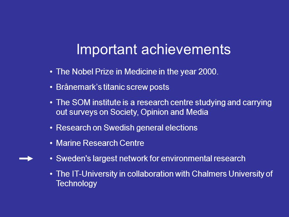 The Nobel Prize in Medicine in the year 2000. Brånemark's titanic screw posts The SOM institute is a research centre studying and carrying out surveys