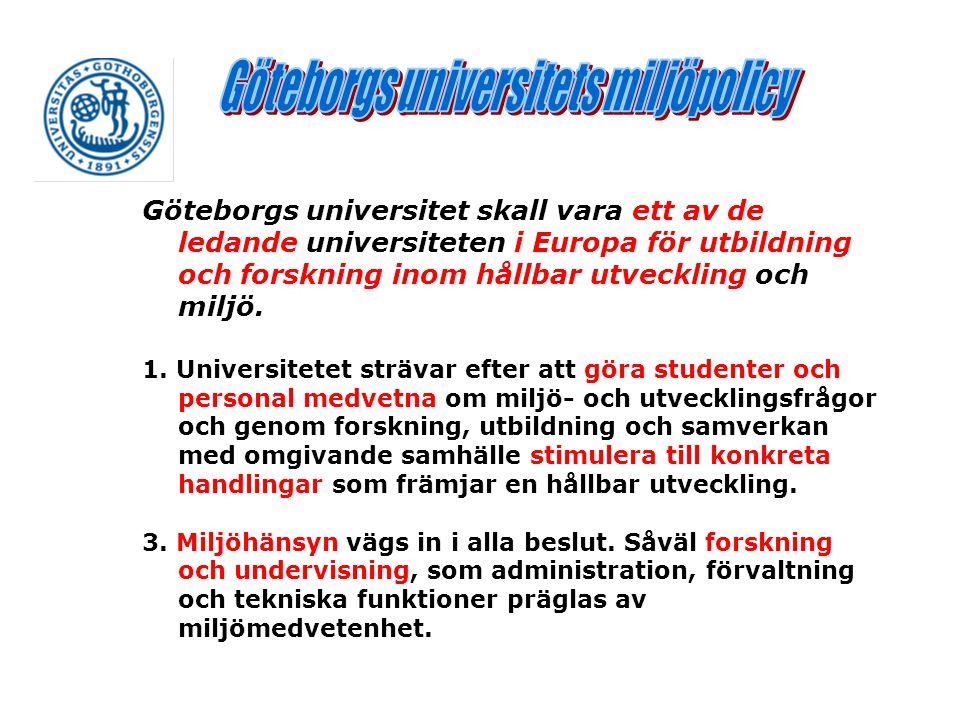 Göteborgs universitet skall vara ett av de ledande universiteten i Europa för utbildning och forskning inom hållbar utveckling och miljö. 1. Universit