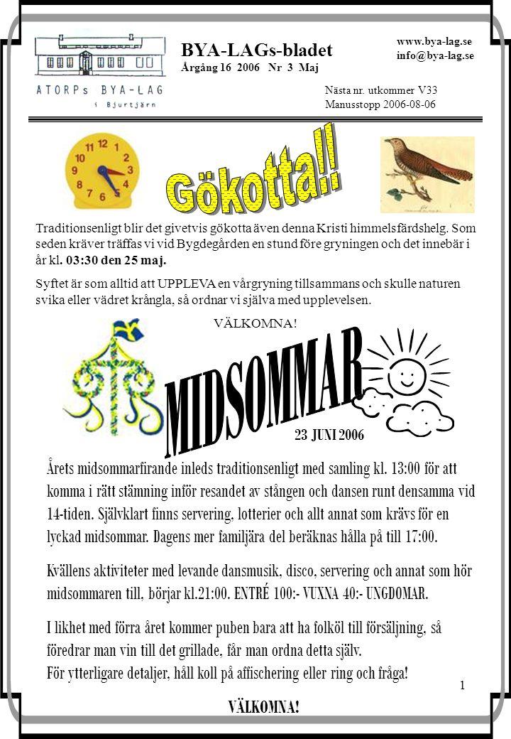 1 BYA-LAGs-bladet Årgång 16 2006 Nr 3 Maj Nästa nr. utkommer V33 Manusstopp 2006-08-06 www.bya-lag.se info@bya-lag.se 23 JUNI 2006 Årets midsommarfira