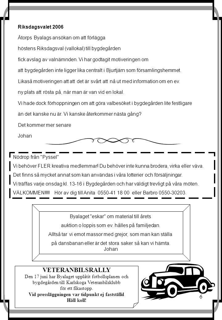 6 Riksdagsvalet 2006 Åtorps Byalags ansökan om att förlägga höstens Riksdagsval (vallokal) till bygdegården fick avslag av valnämnden. Vi har godtagit