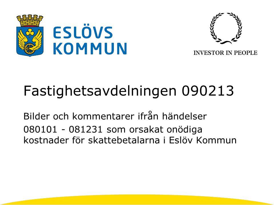 Fastighetsavdelningen 090213 Bilder och kommentarer ifrån händelser 080101 - 081231 som orsakat onödiga kostnader för skattebetalarna i Eslöv Kommun