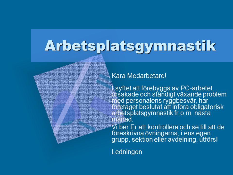 Arbetsplatsgymnastik Kära Medarbetare.