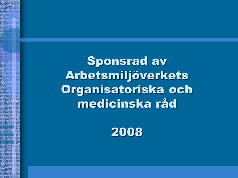 Sponsrad av Arbetsmiljöverkets Organisatoriska och medicinska råd 2008