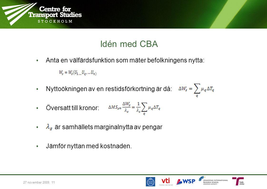 Idén med CBA Anta en välfärdsfunktion som mäter befolkningens nytta: Nyttoökningen av en restidsförkortning är då: Översatt till kronor: är samhällets
