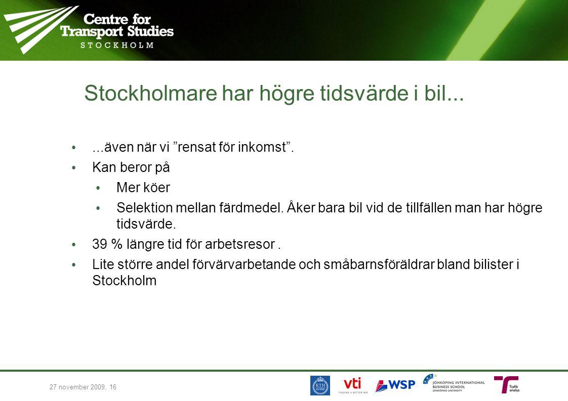 """Stockholmare har högre tidsvärde i bil......även när vi """"rensat för inkomst"""". Kan beror på Mer köer Selektion mellan färdmedel. Åker bara bil vid de t"""
