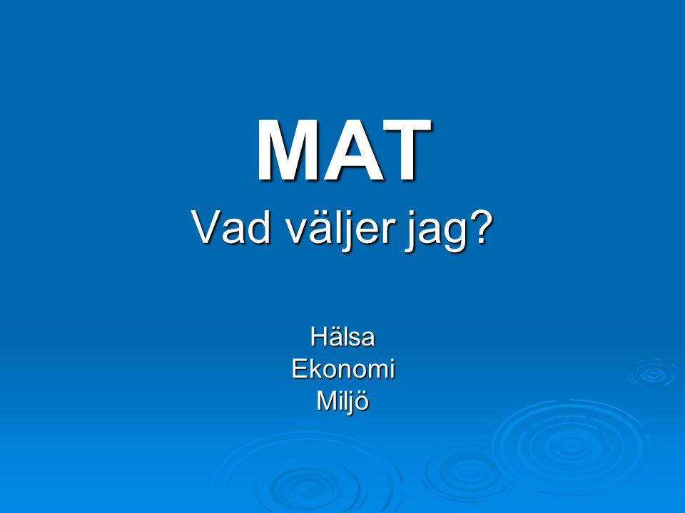 MAT Vad väljer jag? HälsaEkonomiMiljö