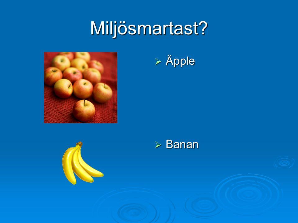 Miljösmartast?  Äpple  Banan