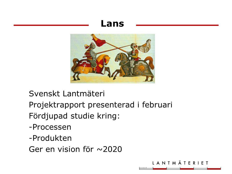 Lans Svenskt Lantmäteri Projektrapport presenterad i februari Fördjupad studie kring: -Processen -Produkten Ger en vision för ~2020