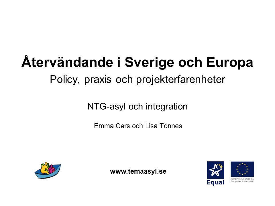Återvändande i Sverige och Europa Policy, praxis och projekterfarenheter NTG-asyl och integration Emma Cars och Lisa Tönnes www.temaasyl.se