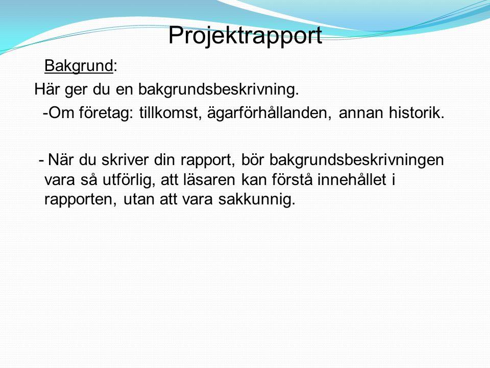 Projektrapport Syfte: - Syftet bör beskrivas med verb som kort och tydligt anger vad projektet syftar till och vad det haft för inriktning.