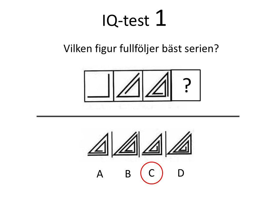 IQ-test 1 ? Vilken figur fullföljer bäst serien? A B CD