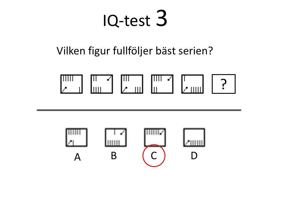 IQ-test 3 Vilken figur fullföljer bäst serien? A BCD ?