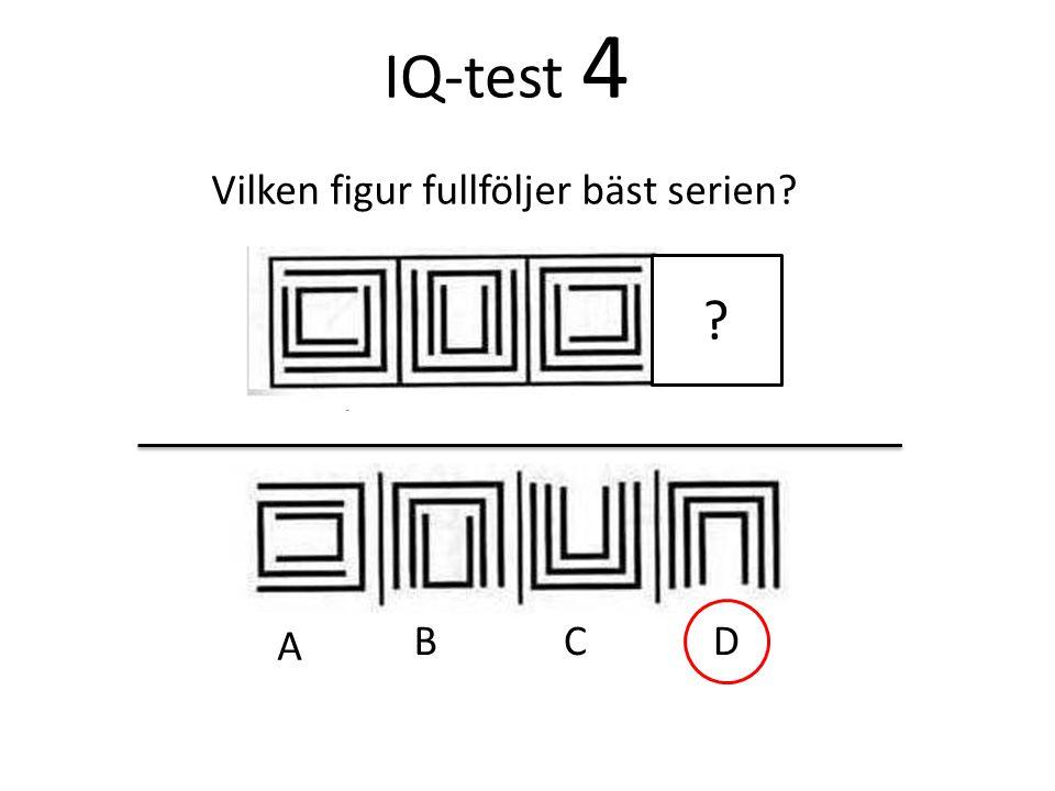 IQ-test 4 Vilken figur fullföljer bäst serien? A BCD ?