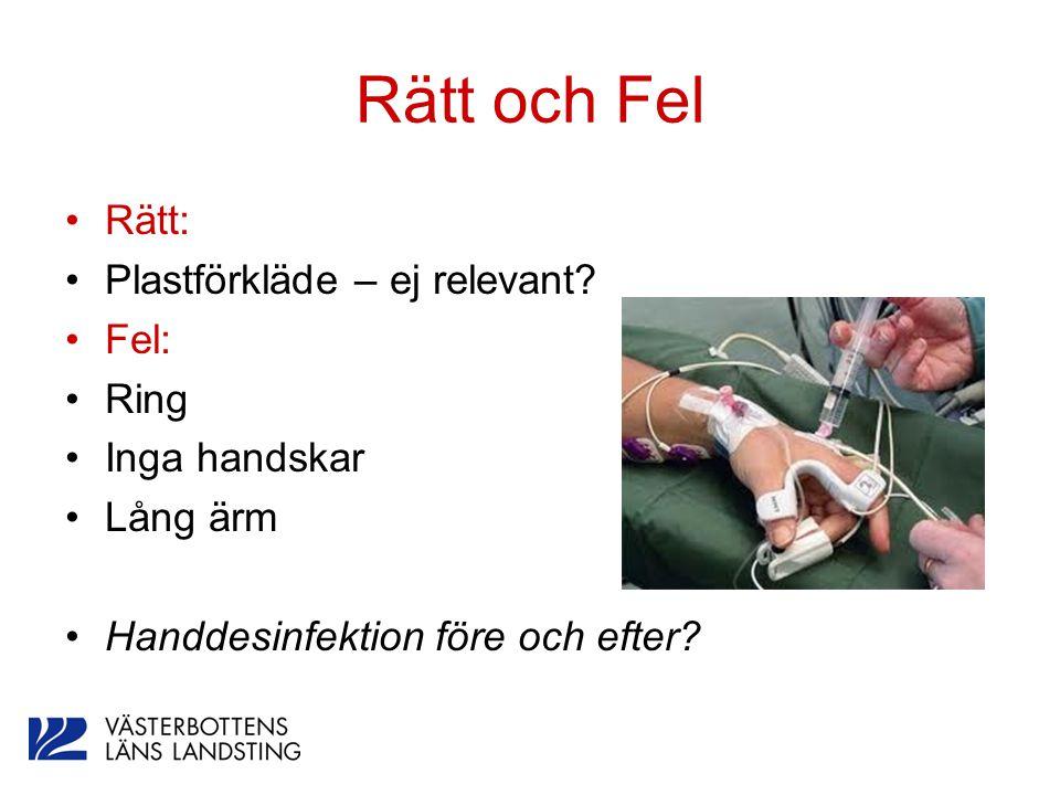 Rätt och Fel Rätt: Plastförkläde – ej relevant? Fel: Ring Inga handskar Lång ärm Handdesinfektion före och efter?