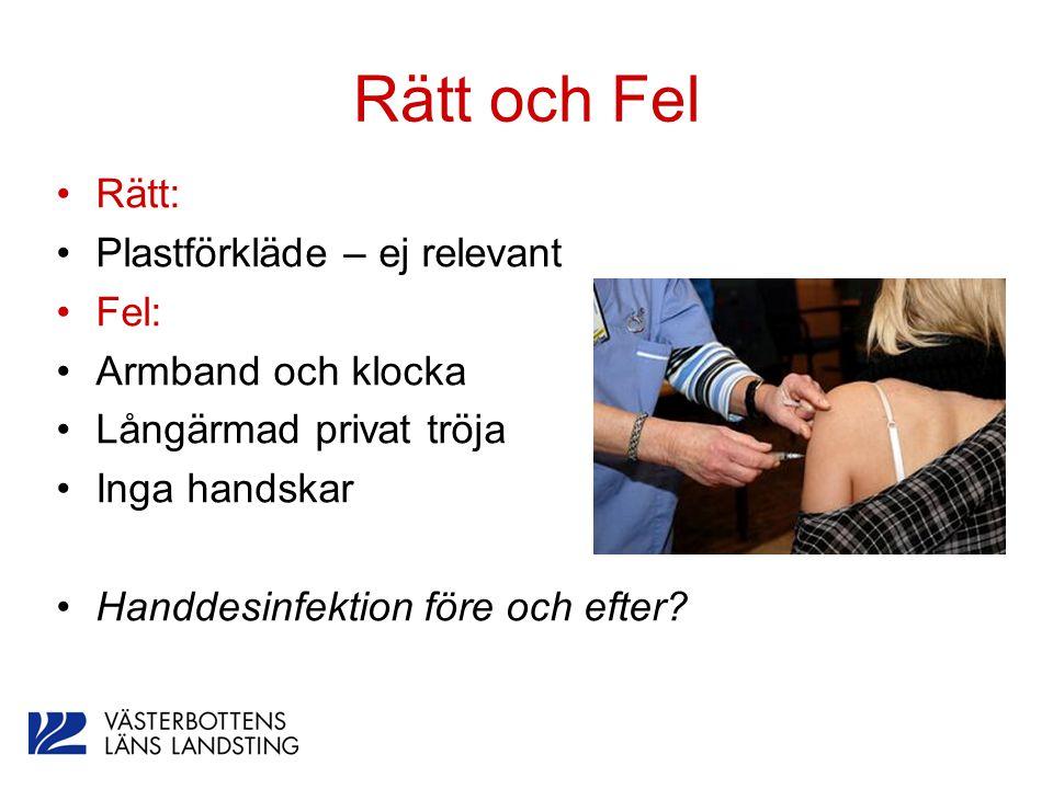 Rätt och Fel Rätt: Plastförkläde – ej relevant Fel: Armband och klocka Långärmad privat tröja Inga handskar Handdesinfektion före och efter?