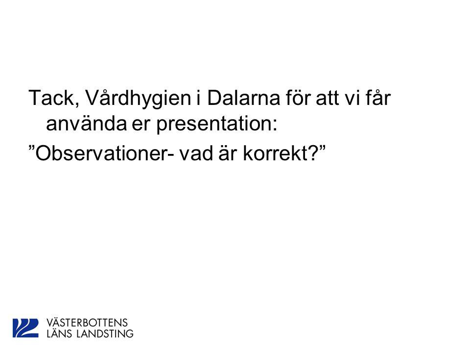 """Tack, Vårdhygien i Dalarna för att vi får använda er presentation: """"Observationer- vad är korrekt?"""""""