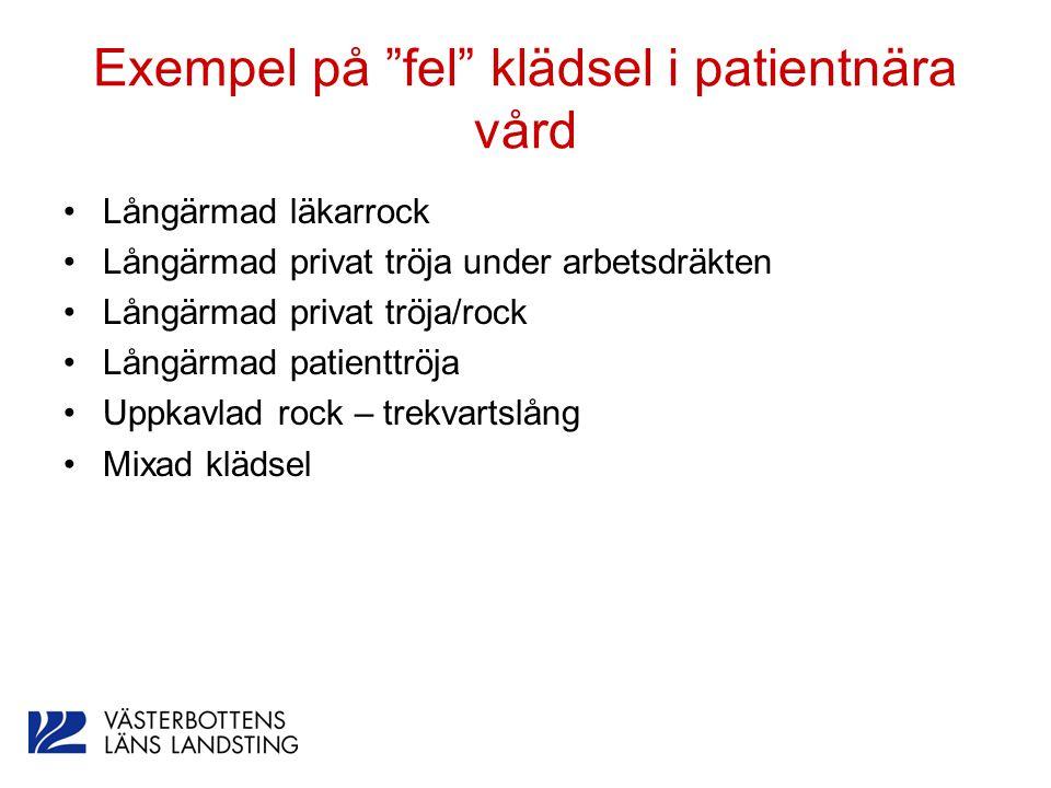 """Exempel på """"fel"""" klädsel i patientnära vård Långärmad läkarrock Långärmad privat tröja under arbetsdräkten Långärmad privat tröja/rock Långärmad patie"""