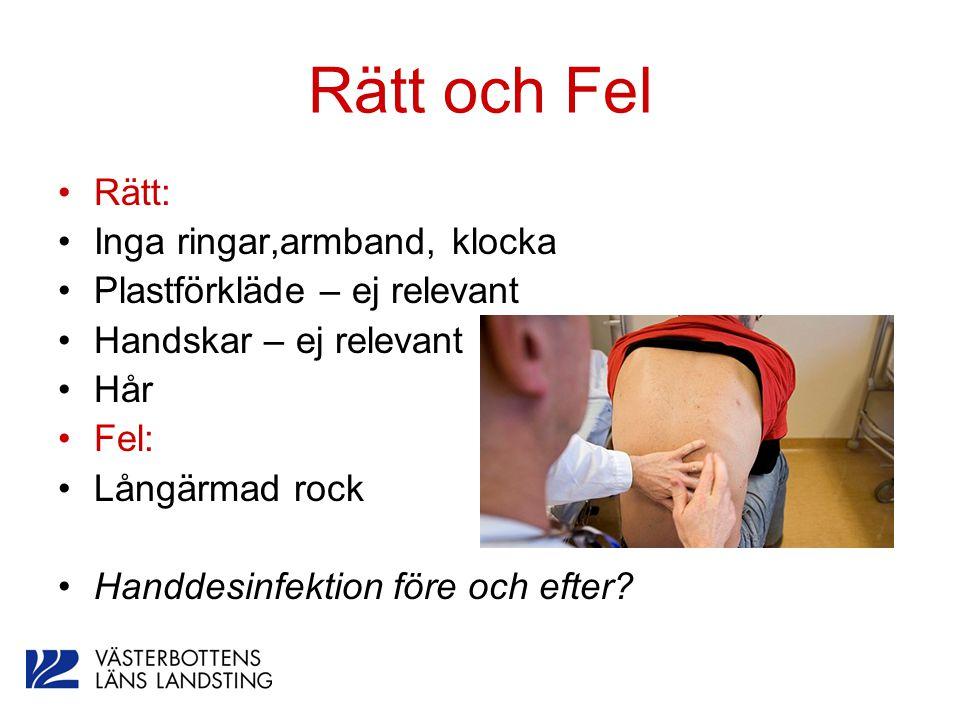 Rätt och Fel Rätt: Inga ringar,armband, klocka Plastförkläde – ej relevant Handskar – ej relevant Hår Fel: Långärmad rock Handdesinfektion före och ef