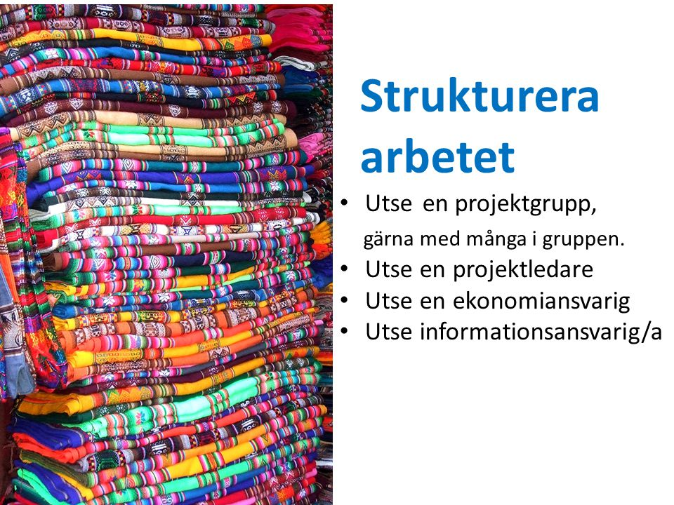 Strukturera arbetet Utse en projektgrupp, gärna med många i gruppen.