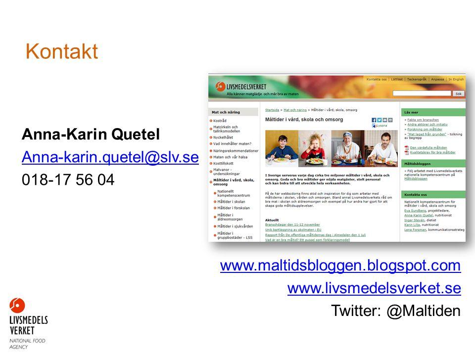 Kontakt www.maltidsbloggen.blogspot.com www.livsmedelsverket.se Twitter: @Maltiden Anna-Karin Quetel Anna-karin.quetel@slv.se 018-17 56 04