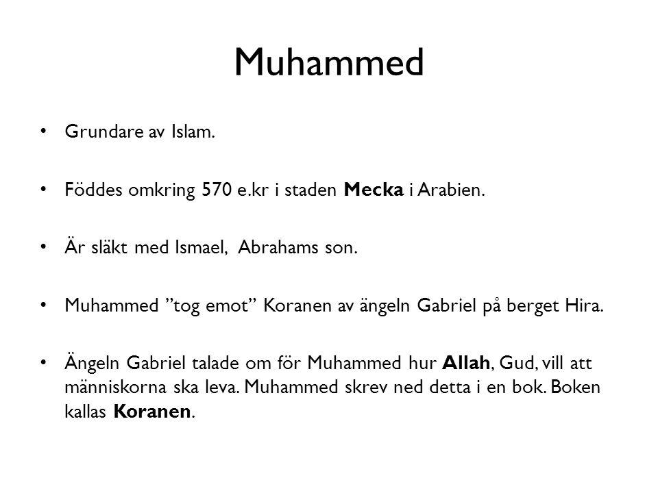 """Muhammed Grundare av Islam. Föddes omkring 570 e.kr i staden Mecka i Arabien. Är släkt med Ismael, Abrahams son. Muhammed """"tog emot"""" Koranen av ängeln"""
