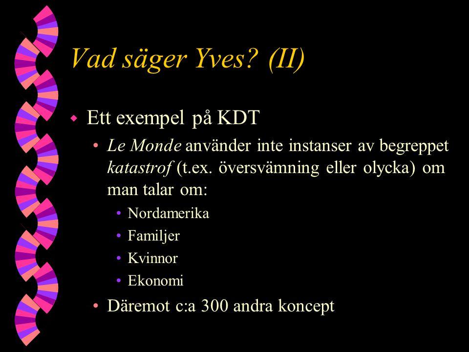 Vad säger Yves? (II) w Ett exempel på KDT Le Monde använder inte instanser av begreppet katastrof (t.ex. översvämning eller olycka) om man talar om: N