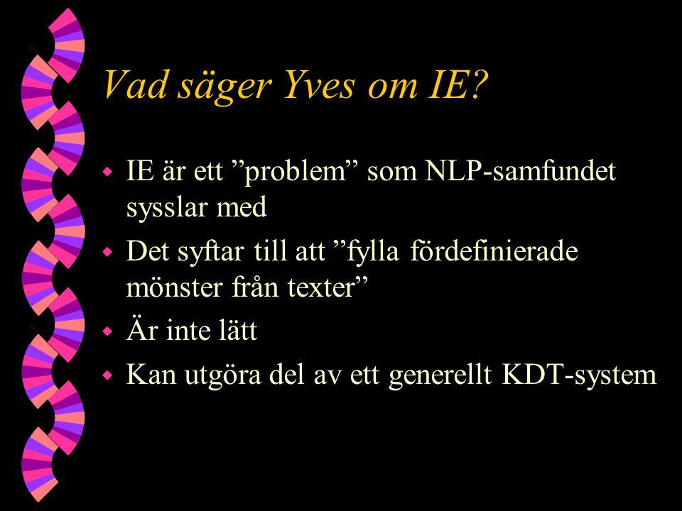 """Vad säger Yves om IE? w IE är ett """"problem"""" som NLP-samfundet sysslar med w Det syftar till att """"fylla fördefinierade mönster från texter"""" w Är inte l"""