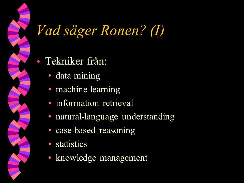 Vad säger Ronen? (I) w Tekniker från: data mining machine learning information retrieval natural-language understanding case-based reasoning statistic