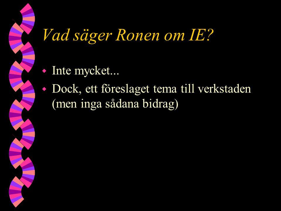 Vad säger Ronen om IE? w Inte mycket... w Dock, ett föreslaget tema till verkstaden (men inga sådana bidrag)