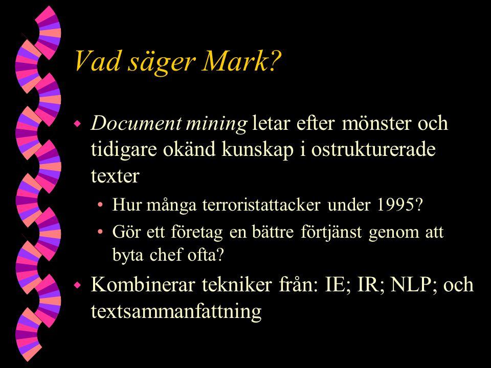 Vad säger Mark? w Document mining letar efter mönster och tidigare okänd kunskap i ostrukturerade texter Hur många terroristattacker under 1995? Gör e