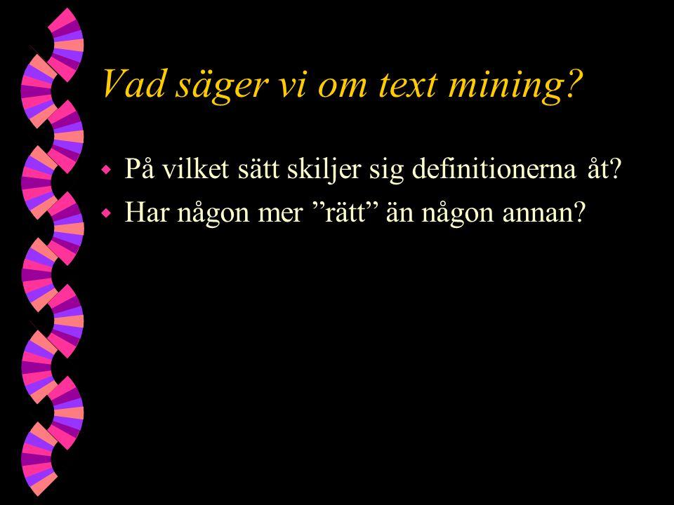 """Vad säger vi om text mining? w På vilket sätt skiljer sig definitionerna åt? w Har någon mer """"rätt"""" än någon annan?"""
